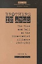 Brothers in arms : the rise and fall of the Sino-Soviet Alliance, 1945-1963