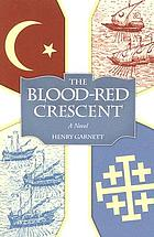 The blood-red crescent : a novel