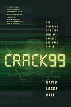 CRACK99 : the takedown of a $100 million Chinese software pirate