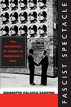 Fascist spectacle : the aesthetics of power in Mussolini's Italy