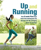 Up and running : your 8-week guide to go from 0-5k and beyond and discover the life-changing power of running!
