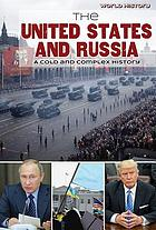 The United States and Russia: A Cold and Complex History.