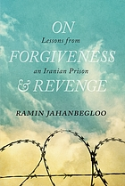 On forgiveness & revenge : lessons from an Iranian prisoner