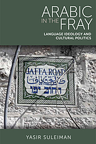 Arabic in the fray : language ideology and cultural politics