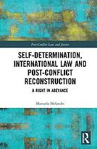 Self-determination, international law and post-conflict reconstruction : a right in abeyance