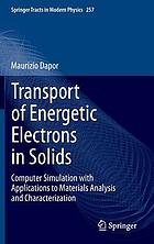 Transport of energetic electrons in solids : computer simulation with applications to materials analysis and characterization