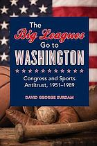 The big leagues go to Washington : Congress and sports antitrust, 1951-1989