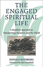 The engaged spiritual life : a Buddhist approach to transforming ourselves and the world