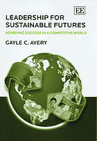 Leadership for sustainable futures : achieving success in a competitive world