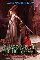 Guardians of the Holy Grail : the Knights Templar, John the Baptist, and the water of life