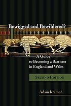 Bewigged and bewildered? : a guide to becoming a barrister in England and Wales