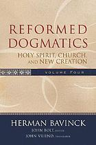 Reformed dogmatics / 4, Holy spirit, church and new creation / Herman Bavinck ; John Bolt, general ed. ; John Vriend, transl. [from the Dutch].