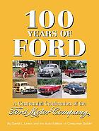 100 years of Ford : a centennial celebration of the Ford Motor Company