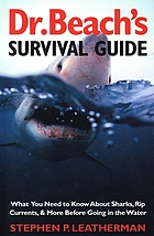 Dr. Beach's survival guide : what you need to know about sharks, rip currents, and more before going in the water