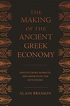Making of the Ancient Greek Economy : Institutions, Markets, and Growth in the City-States.