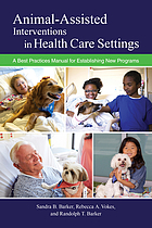 Animal-assisted interventions in health care settings : a best practices manual for establishing and maintaining new programs