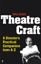 Theatre craft : a director's practical companion from A to Z