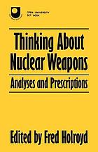 Thinking about nuclear weapons : analyses and prescriptions