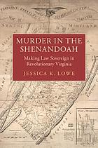 Murder in the Shenandoah : making law sovereign in revolutionary Virginia