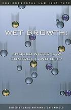 Wet growth : should water law control land use?