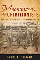 Moonshiners and prohibitionists : the battle over alcohol in southern Appalachia