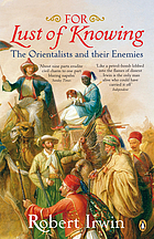 For lust of knowing : the orientalists and their enemies