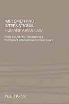 Implementing international humanitarian law : from the ad hoc tribunals to a permanent International Criminal Court