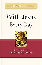 With Jesus every day : how believing transforms living