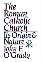 The Roman Catholic church : its origins and nature