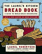 The Laurel's kitchen bread book : a guide to whole-grain breadmaking