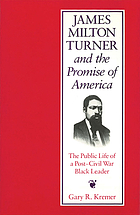 James Milton Turner and the promise of America : the public life of a post-Civil War Black leader