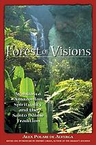 Forest of visions : Ayahuasca, Amazonian spirituality, and the Santo Daime tradition