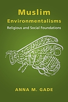Muslim environmentalisms : religious and social foundations