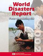 World disasters report 2002 : focus on reducing risk