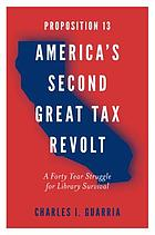 Proposition 13 - America's second great tax revolt : a forty year struggle for library survival