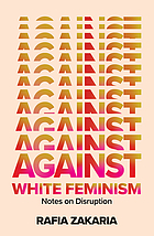 AGAINST WHITE FEMINISM : notes on disruption.