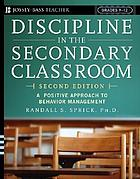 Discipline in the secondary classroom : a positive approach to behavior management