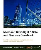 Microsoft Silverlight 5 data and services cookbook : over 100 practical recipes for creating rich, data-driven, business applications in Silverlight 5