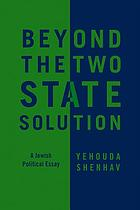 Beyond the two-state solution : a Jewish political essay