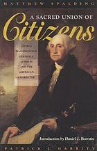 A sacred union of citizens : George Washington's farewell address and the American character
