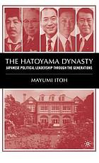 The Hatoyama dynasty : Japanese political leadership through the generations