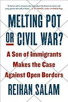 Melting pot or civil war? : a son of immigrants makes the case against open borders