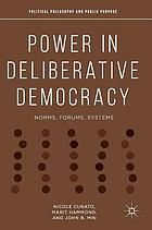 Power in Deliberative Democracy : Norms, Forums, Systems