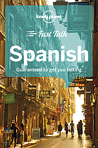 Lonely planet : fast talk : Spanish : guaranteed to get you talking.