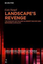 Landscape's Revenge : The ecology of failure in Robert Walser and Bernardo Carvalho