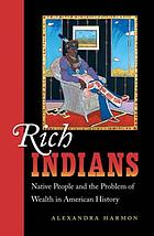 Rich Indians : Native People and the Problem of Wealth in American History.