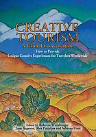 Creative tourism : a global conversation : how to provide unique creative experiences for travelers worldwide : as presented at the 2008 Santa Fe & UNESCO International Conference on Creative Tourism in Santa Fe, New Mexico, USA