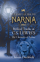 A family guide to Narnia : biblical truths in C.S. Lewis's the Chronicles of Narnia
