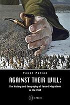 Against their will : the history and geography of forced migrations in the USSR