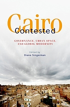 Cairo contested : governance, urban space, and global modernity